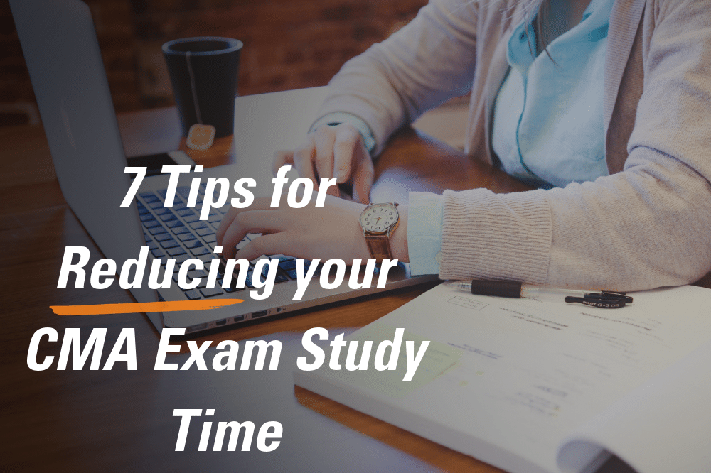 7 Tips for Reducing your CMA Exam Study Time