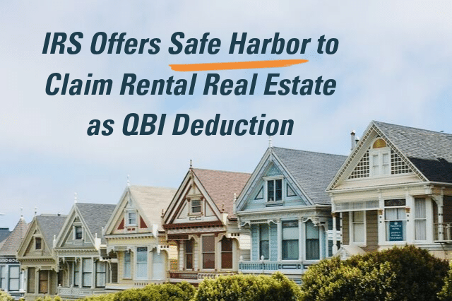 IRS Offers Safe Harbor to Claim Rental Real Estate as QBI Deduction