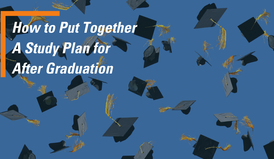 How to Put Together A Study Plan for After Graduation