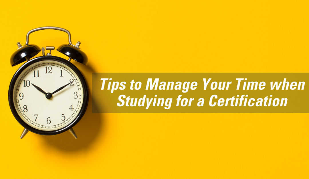 5 Essential Time Management Strategies When Studying for a Certification