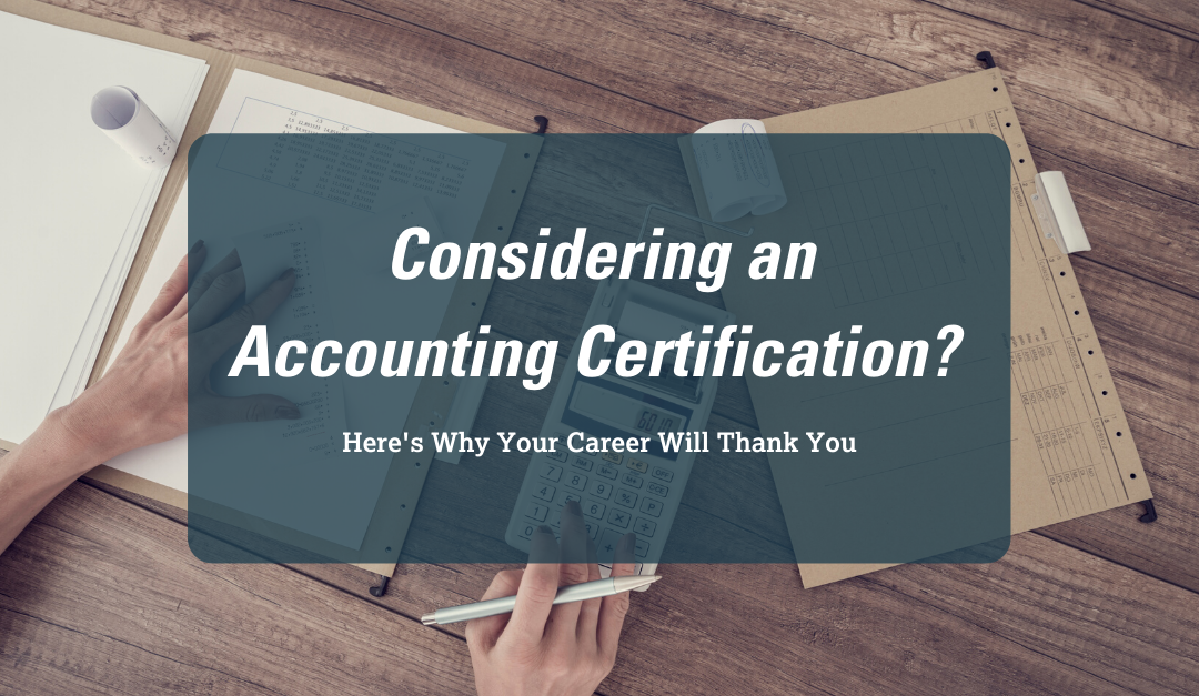 Considering an Accounting Certification? Here's How Your Career Will Thank You.