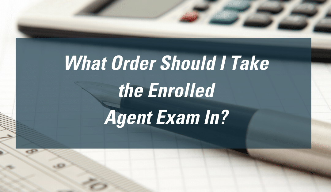 What Order Should I Take the Enrolled Agent Exam In?