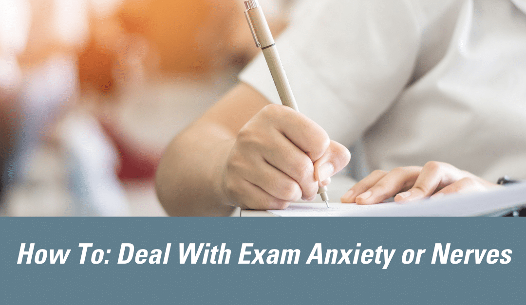 How to Deal With Exam Anxiety and Nerves